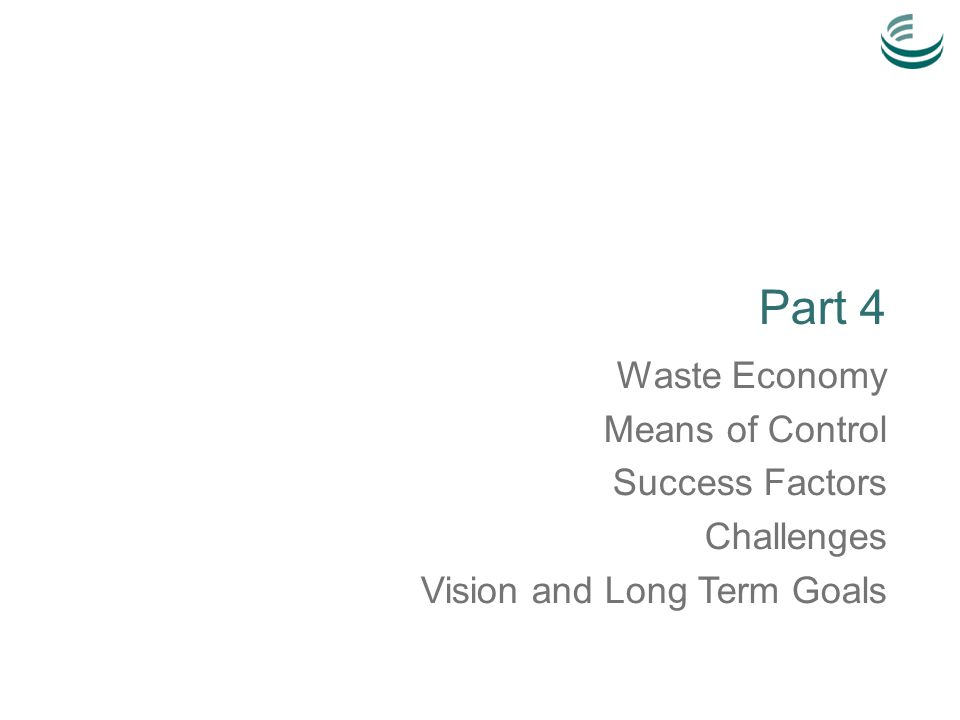Part 4 Waste Economy Means of Control Success Factors Challenges Vision and Long Term Goals
