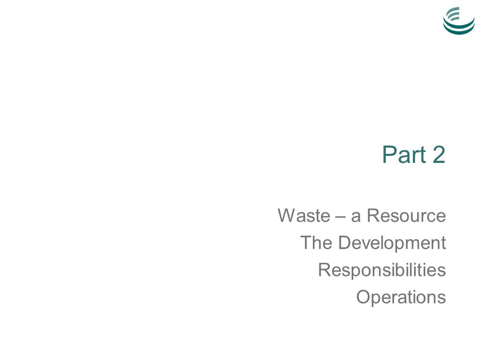 Part 2 Waste – a Resource The Development Responsibilities Operations