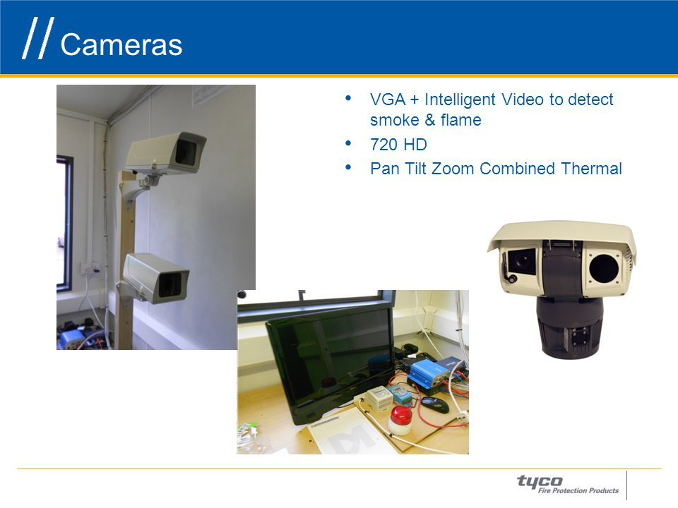 Cameras 12 VGA + Intelligent Video to detect smoke & flame 720 HD Pan Tilt Zoom Combined Thermal
