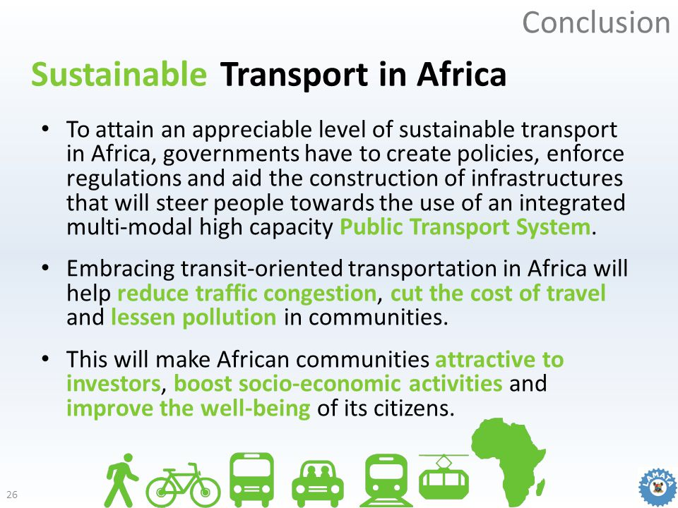 Sustainable Transport in Africa To attain an appreciable level of sustainable transport in Africa, governments have to create policies, enforce regula
