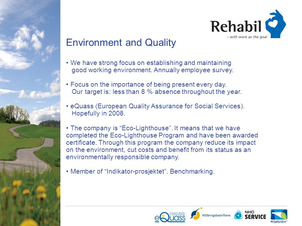 Environment and Quality We have strong focus on establishing and maintaining good working environment. Annually employee survey. Focus on the importan