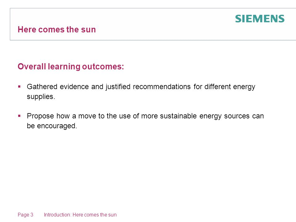 Here comes the sun Overall learning outcomes:  Gathered evidence and justified recommendations for different energy supplies.