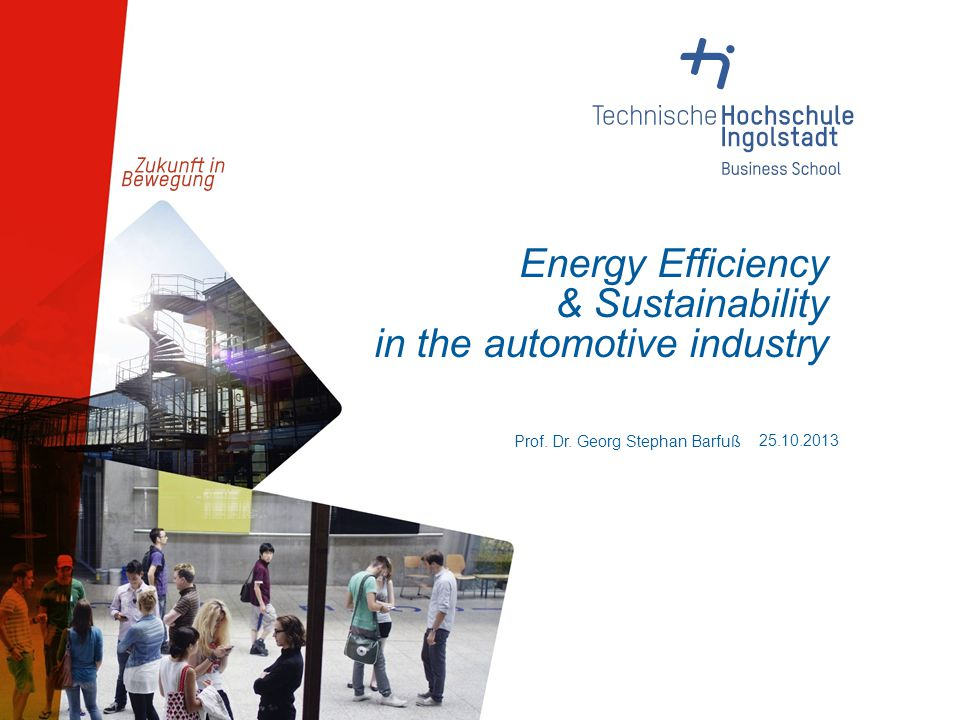 Energy Efficiency & Sustainability in the automotive industry 25.10.2013 Prof.