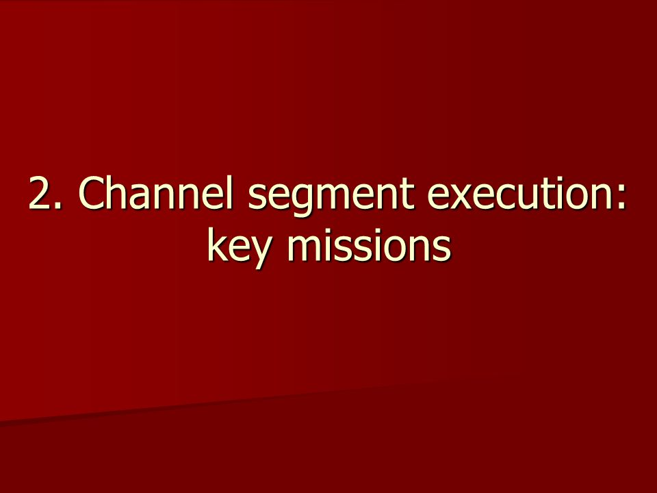 2. Channel segment execution: key missions