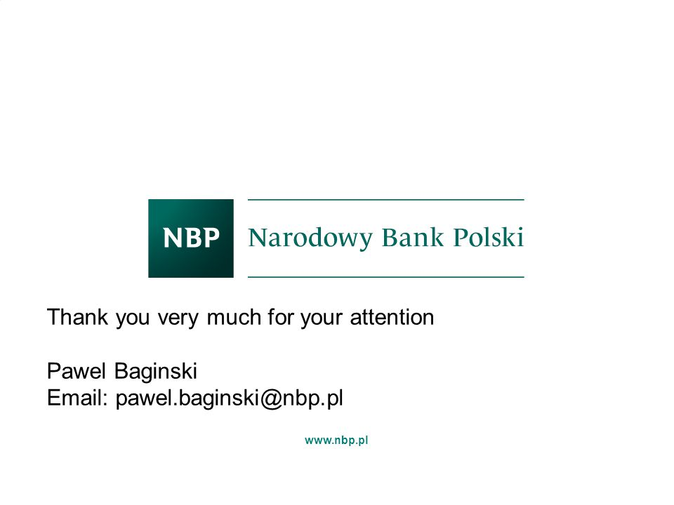 www.nbp.pl Thank you very much for your attention Pawel Baginski Email: pawel.baginski@nbp.pl
