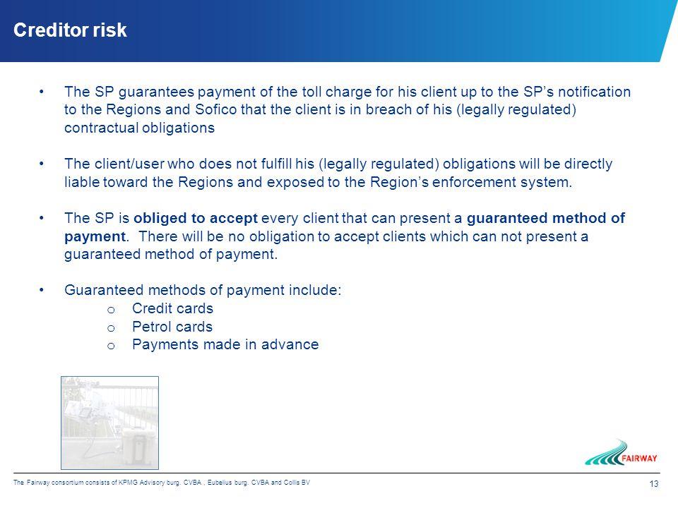 13 The Fairway consortium consists of KPMG Advisory burg. CVBA, Eubelius burg. CVBA and Collis BV Creditor risk The SP guarantees payment of the toll