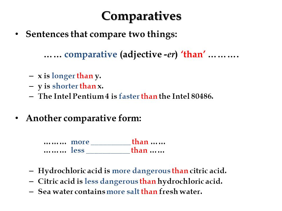 Comparatives Sentences that compare two things: …… comparative (adjective -er ) 'than' ……….