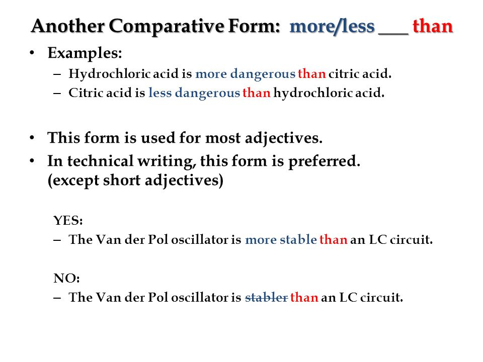 Another Comparative Form: more/less ___ than Examples: – Hydrochloric acid is more dangerous than citric acid.