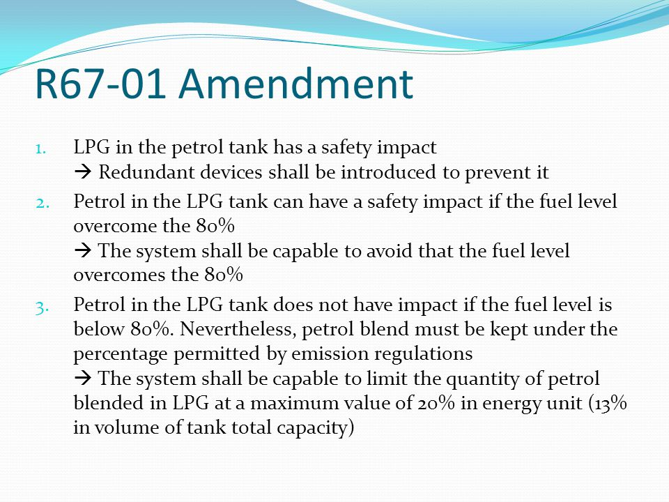 R67-01 Amendment 1. LPG in the petrol tank has a safety impact  Redundant devices shall be introduced to prevent it 2. Petrol in the LPG tank can hav