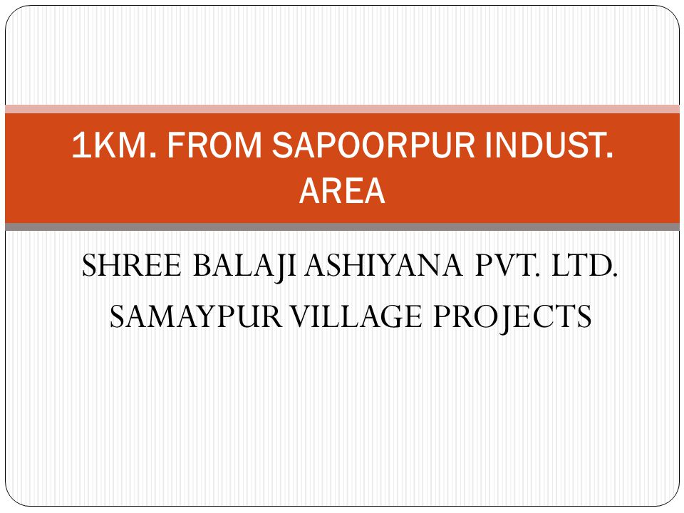 SHREE BALAJI ASHIYANA PVT. LTD. SAMAYPUR VILLAGE PROJECTS 1KM. FROM SAPOORPUR INDUST. AREA