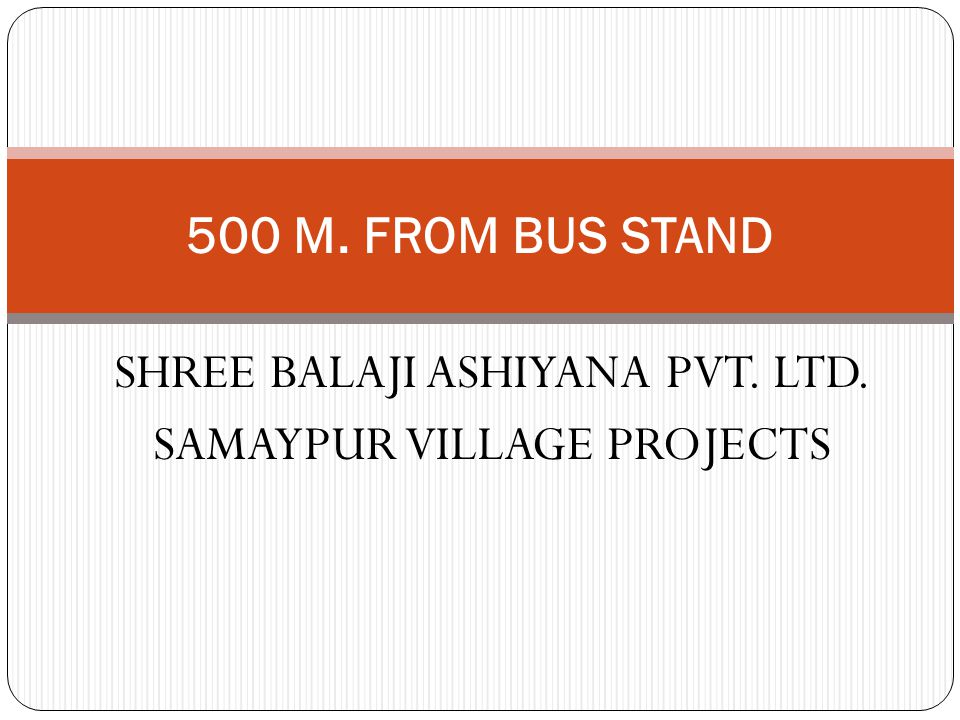 SHREE BALAJI ASHIYANA PVT. LTD. SAMAYPUR VILLAGE PROJECTS 500 M. FROM BUS STAND
