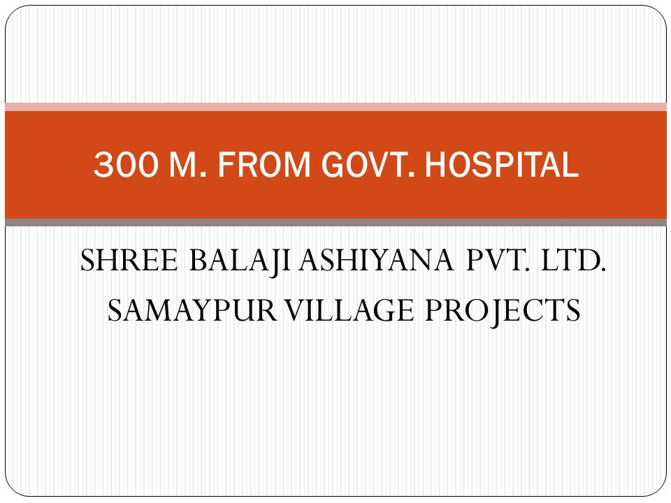 SHREE BALAJI ASHIYANA PVT. LTD. SAMAYPUR VILLAGE PROJECTS 300 M. FROM GOVT. HOSPITAL