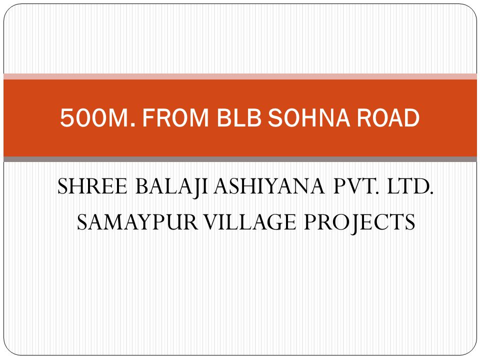 SHREE BALAJI ASHIYANA PVT. LTD. SAMAYPUR VILLAGE PROJECTS 500M. FROM BLB SOHNA ROAD
