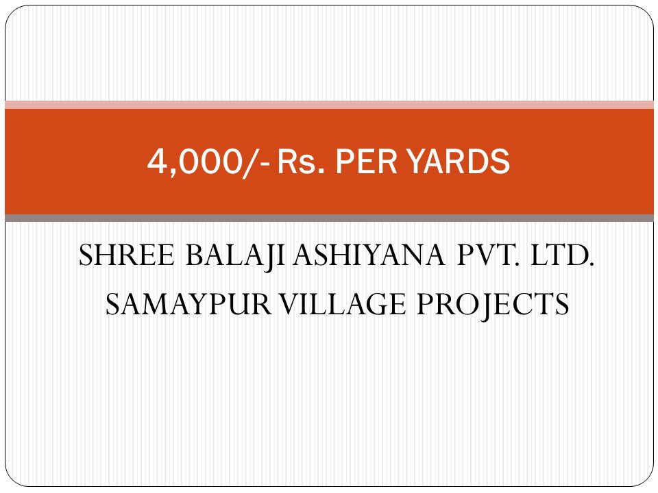 SHREE BALAJI ASHIYANA PVT. LTD. SAMAYPUR VILLAGE PROJECTS 4,000/- Rs. PER YARDS