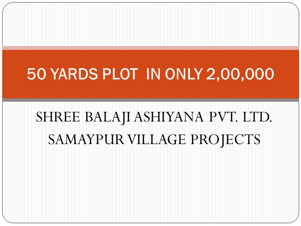 SHREE BALAJI ASHIYANA PVT. LTD. SAMAYPUR VILLAGE PROJECTS 50 YARDS PLOT IN ONLY 2,00,000
