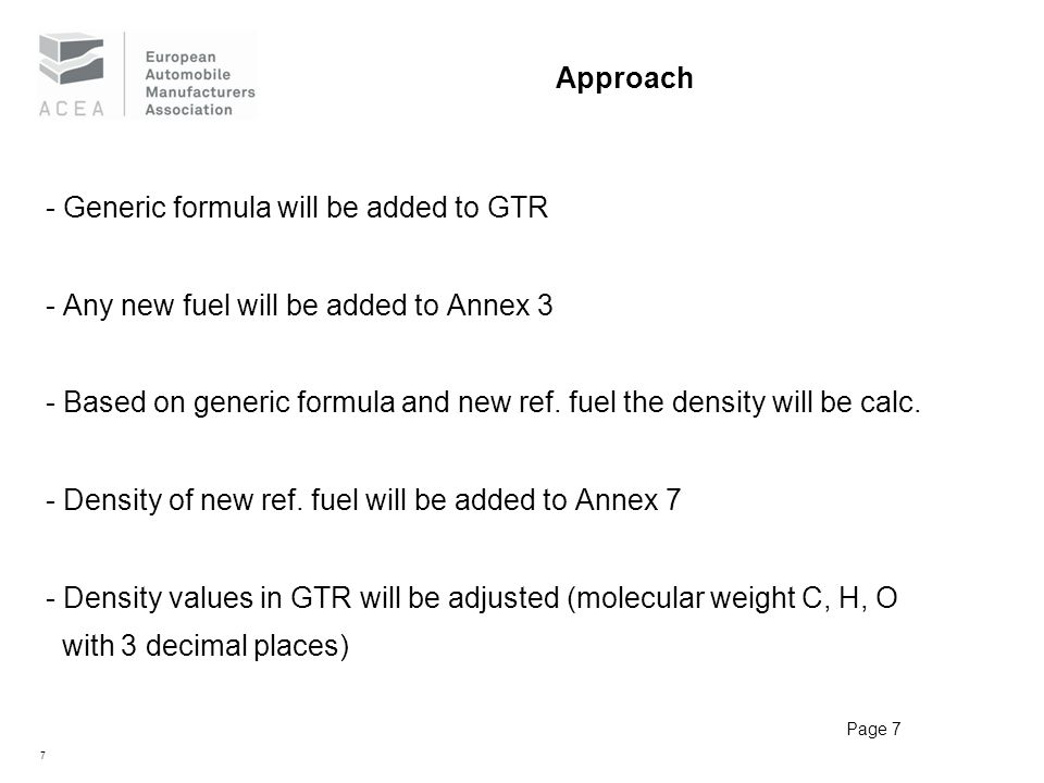 7 Page 7 Approach - Generic formula will be added to GTR - Any new fuel will be added to Annex 3 - Based on generic formula and new ref.
