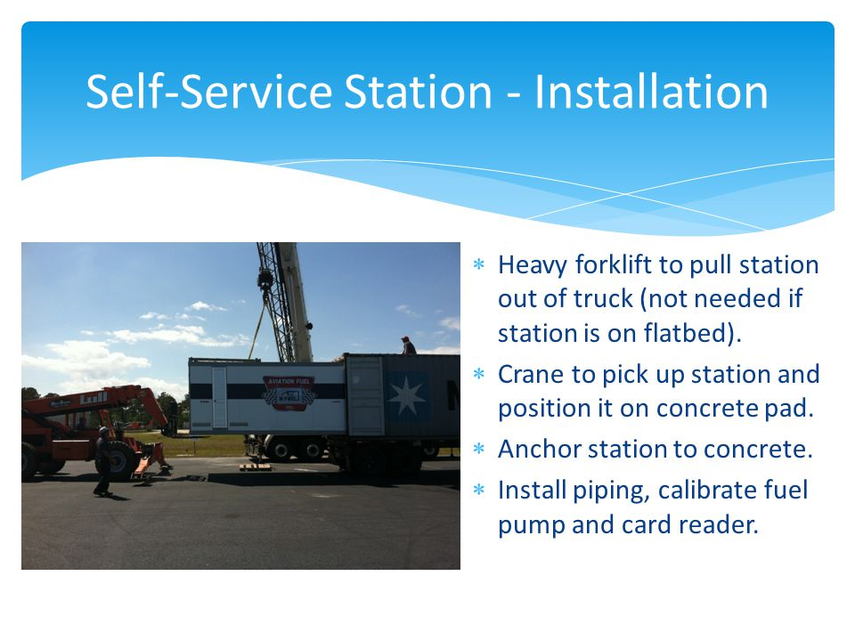 Self-Service Station - Installation  Heavy forklift to pull station out of truck (not needed if station is on flatbed).