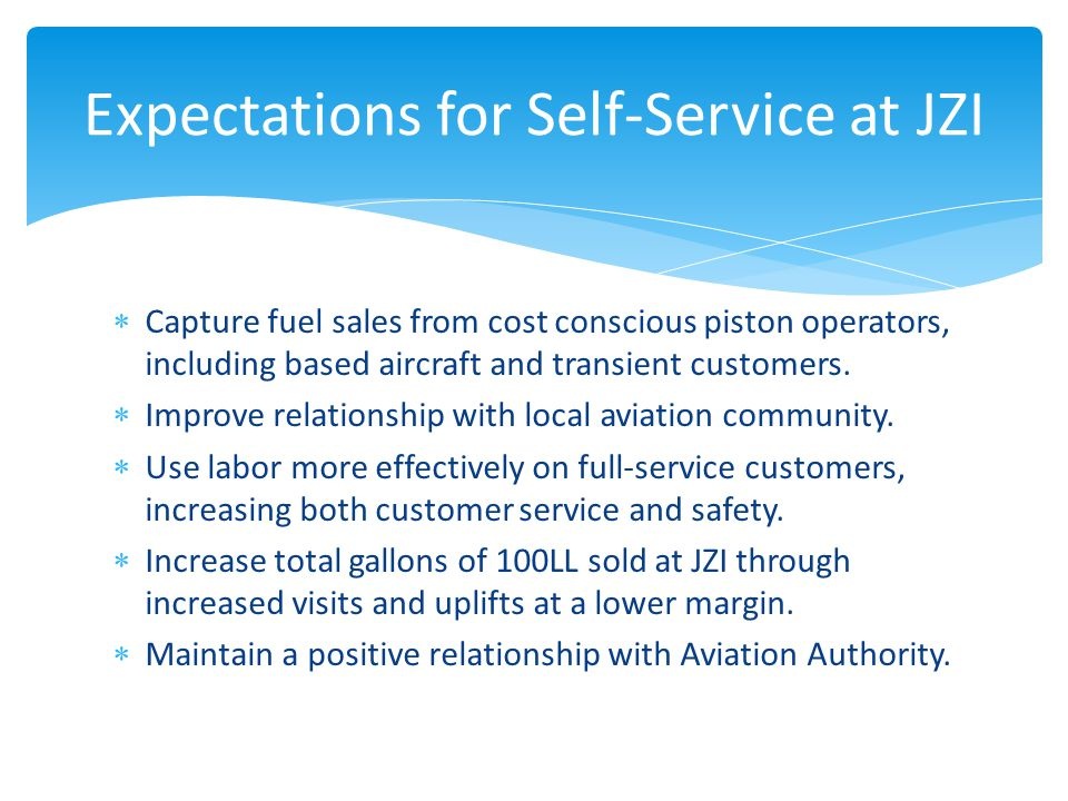  Capture fuel sales from cost conscious piston operators, including based aircraft and transient customers.
