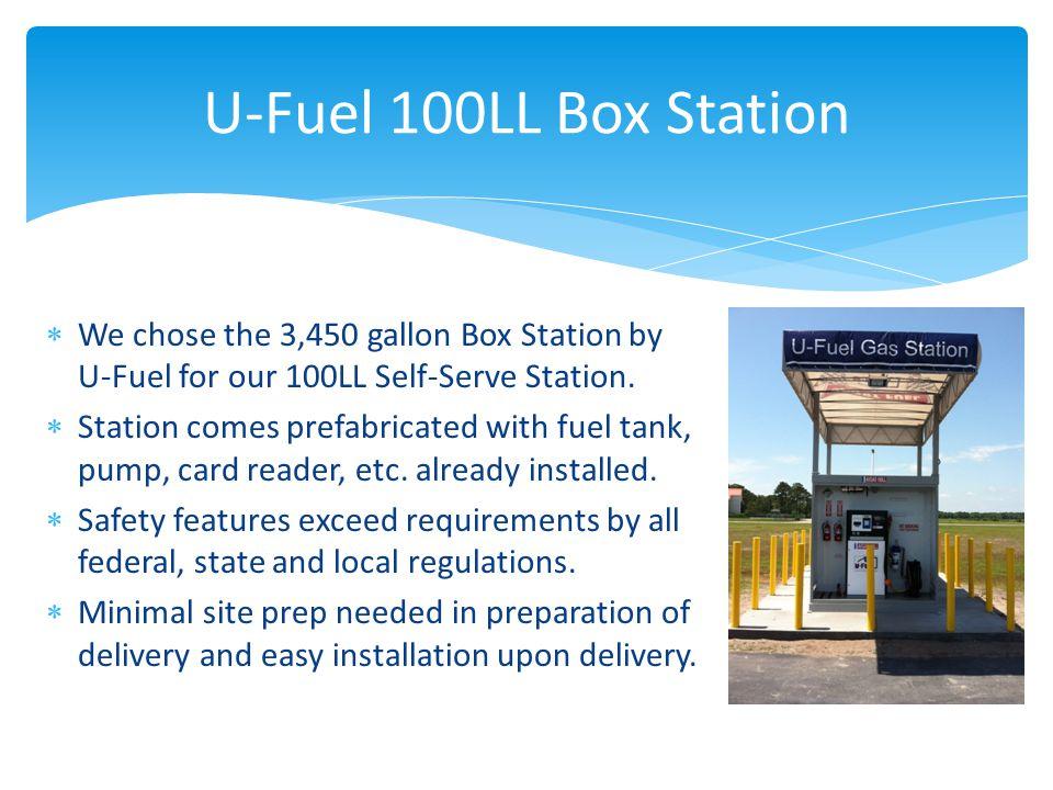 U-Fuel 100LL Box Station  We chose the 3,450 gallon Box Station by U-Fuel for our 100LL Self-Serve Station.