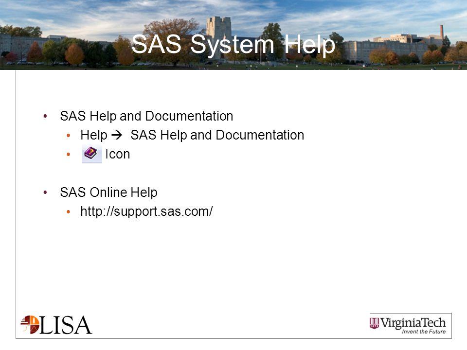 SAS System Help SAS Help and Documentation Help  SAS Help and Documentation Icon SAS Online Help http://support.sas.com/