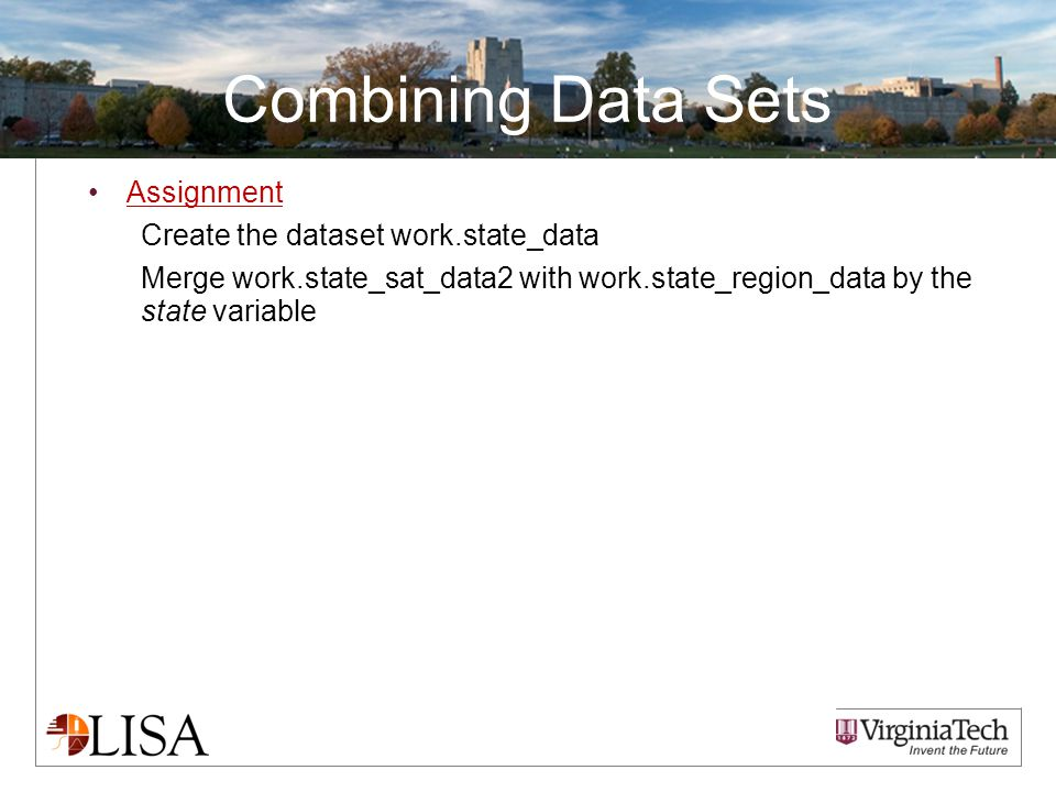 Combining Data Sets Assignment Create the dataset work.state_data Merge work.state_sat_data2 with work.state_region_data by the state variable