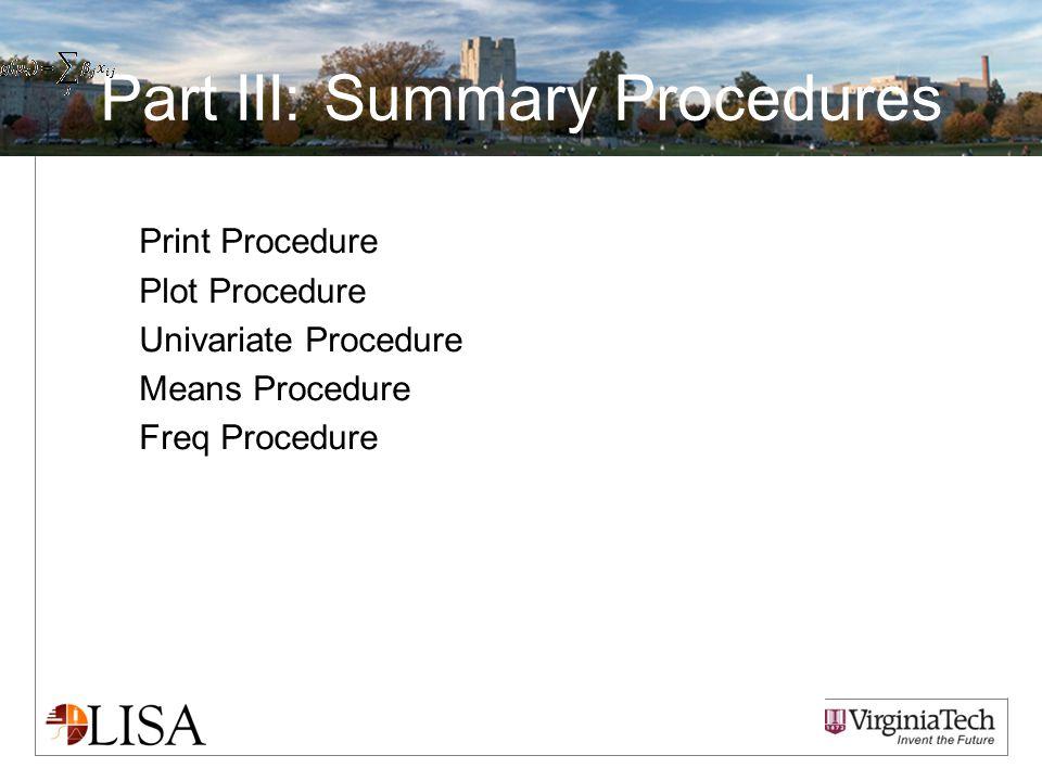Part III: Summary Procedures Print Procedure Plot Procedure Univariate Procedure Means Procedure Freq Procedure