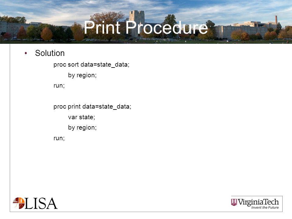 Print Procedure Solution proc sort data=state_data; by region; run; proc print data=state_data; var state; by region; run;