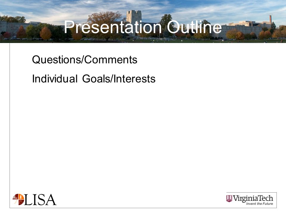 Presentation Outline Questions/Comments Individual Goals/Interests