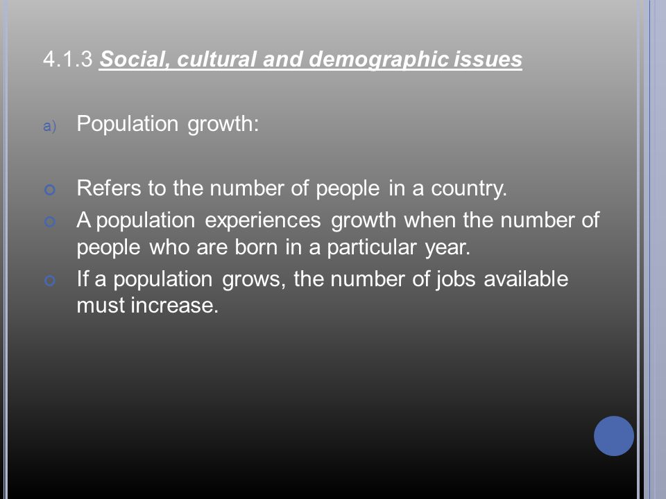 4.1.3 Social, cultural and demographic issues a) Population growth: Refers to the number of people in a country.