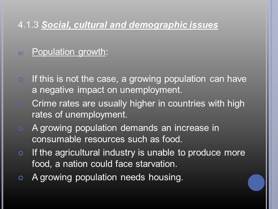 4.1.3 Social, cultural and demographic issues a) Population growth: If this is not the case, a growing population can have a negative impact on unemployment.