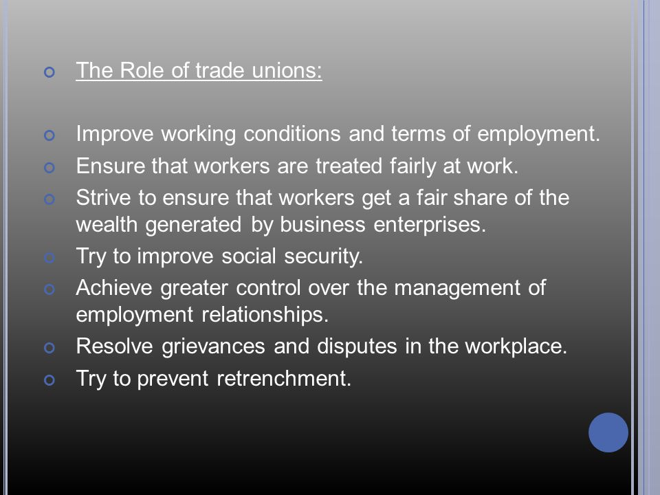 The Role of trade unions: Improve working conditions and terms of employment.