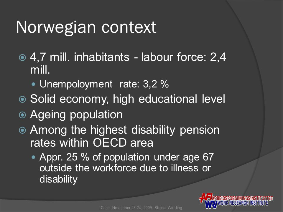 Norwegian context  4,7 mill. inhabitants - labour force: 2,4 mill.
