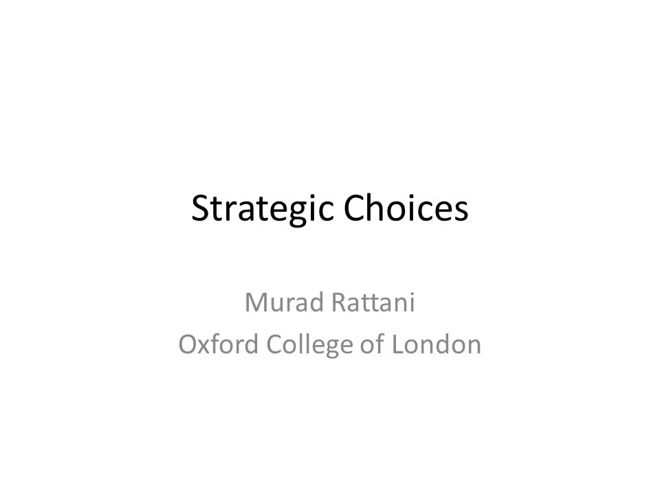 Strategic Choices Murad Rattani Oxford College of London