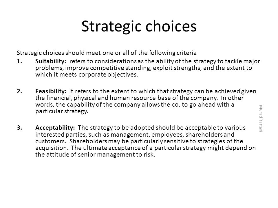 Strategic choices Strategic choices should meet one or all of the following criteria 1.Suitability: refers to considerations as the ability of the str