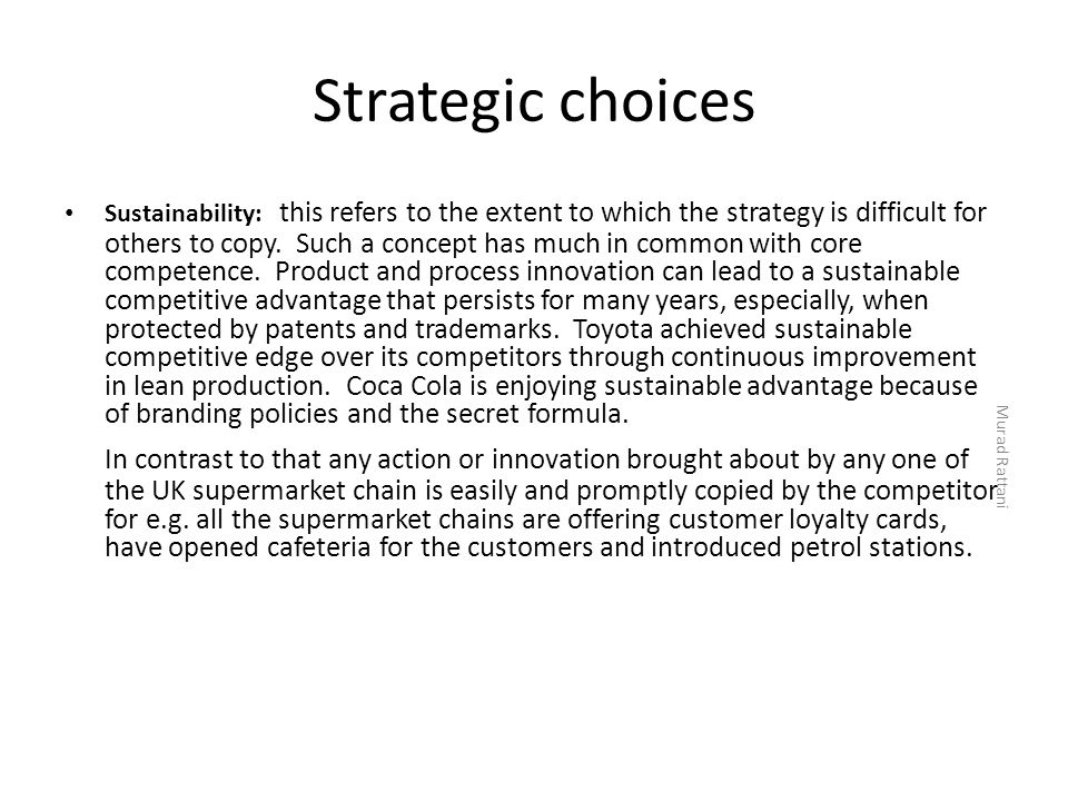 Strategic choices Sustainability: this refers to the extent to which the strategy is difficult for others to copy. Such a concept has much in common w