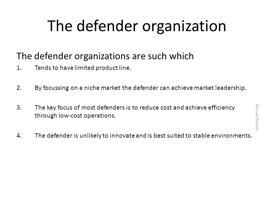 The defender organization The defender organizations are such which 1.Tends to have limited product line. 2.By focussing on a niche market the defende