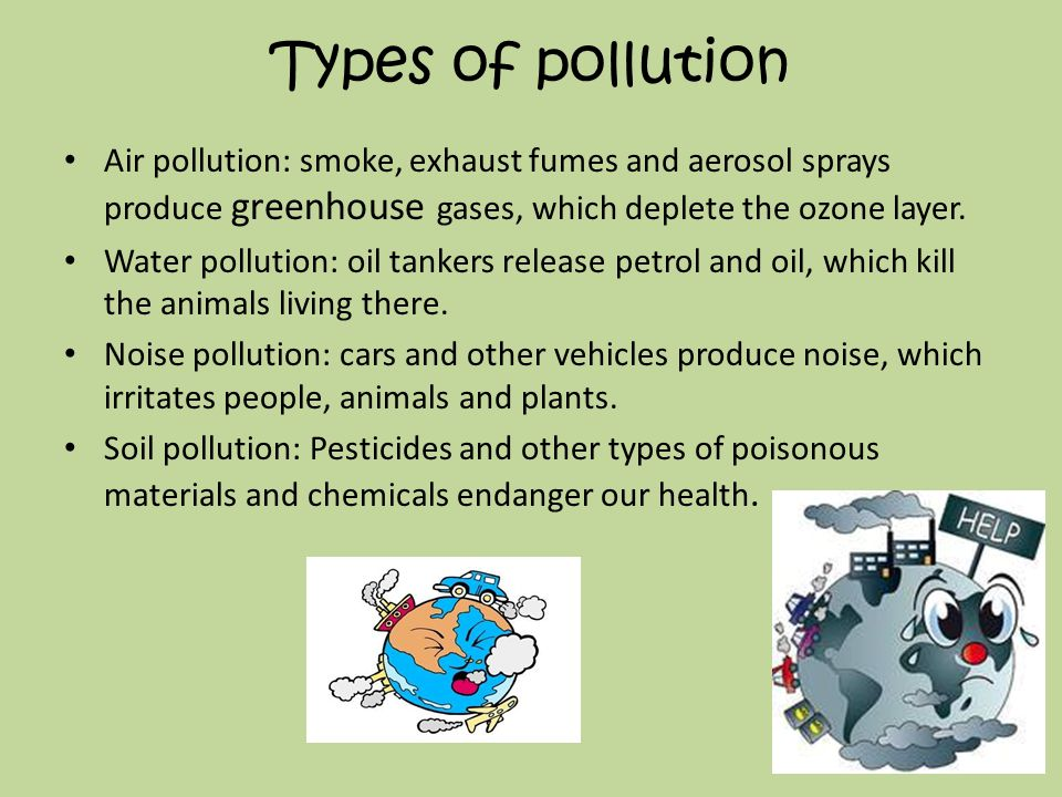 Types of pollution Air pollution: smoke, exhaust fumes and aerosol sprays produce greenhouse gases, which deplete the ozone layer.