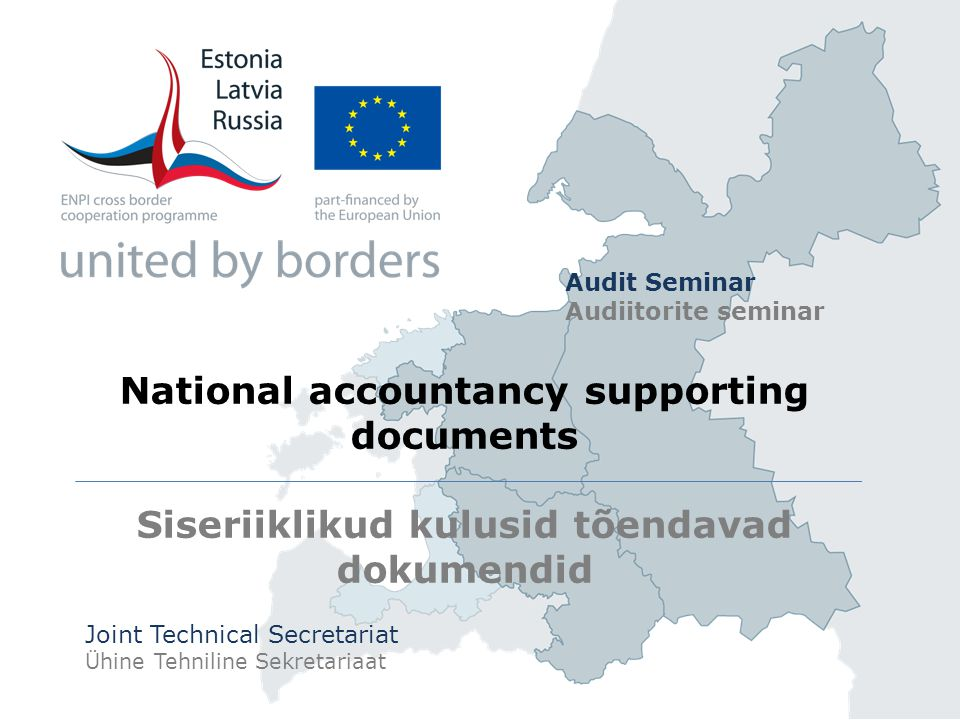National accountancy supporting documents Siseriiklikud kulusid tõendavad dokumendid Joint Technical Secretariat Ühine Tehniline Sekretariaat Audit Seminar Audiitorite seminar