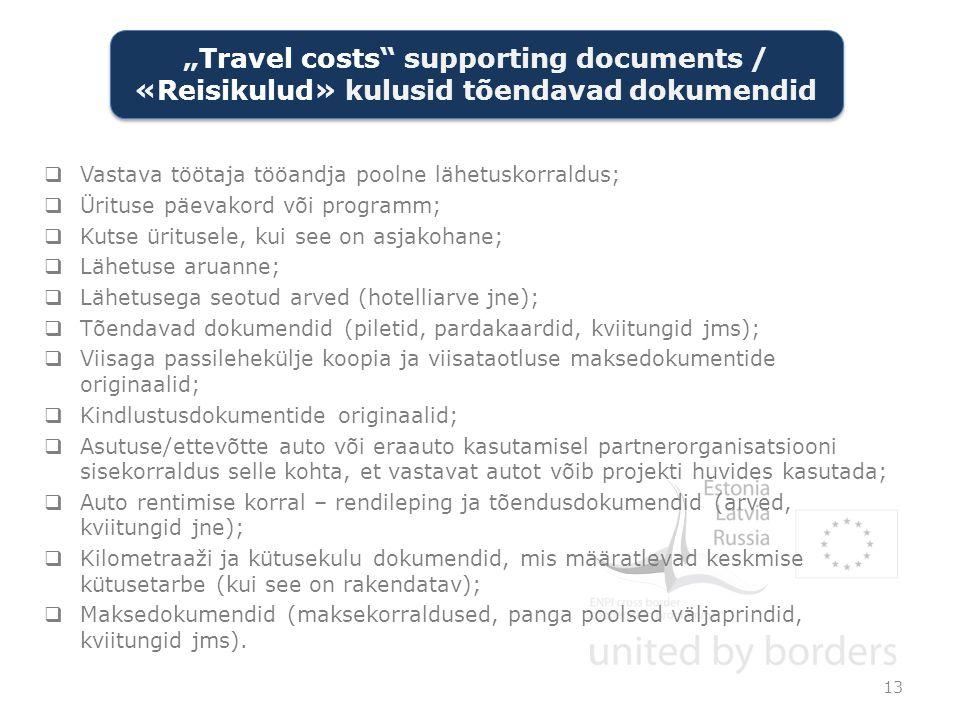  Vastava töötaja tööandja poolne lähetuskorraldus;  Ürituse päevakord või programm;  Kutse üritusele, kui see on asjakohane;  Lähetuse aruanne;  Lähetusega seotud arved (hotelliarve jne);  Tõendavad dokumendid (piletid, pardakaardid, kviitungid jms);  Viisaga passilehekülje koopia ja viisataotluse maksedokumentide originaalid;  Kindlustusdokumentide originaalid;  Asutuse/ettevõtte auto või eraauto kasutamisel partnerorganisatsiooni sisekorraldus selle kohta, et vastavat autot võib projekti huvides kasutada;  Auto rentimise korral – rendileping ja tõendusdokumendid (arved, kviitungid jne);  Kilometraaži ja kütusekulu dokumendid, mis määratlevad keskmise kütusetarbe (kui see on rakendatav);  Maksedokumendid (maksekorraldused, panga poolsed väljaprindid, kviitungid jms).