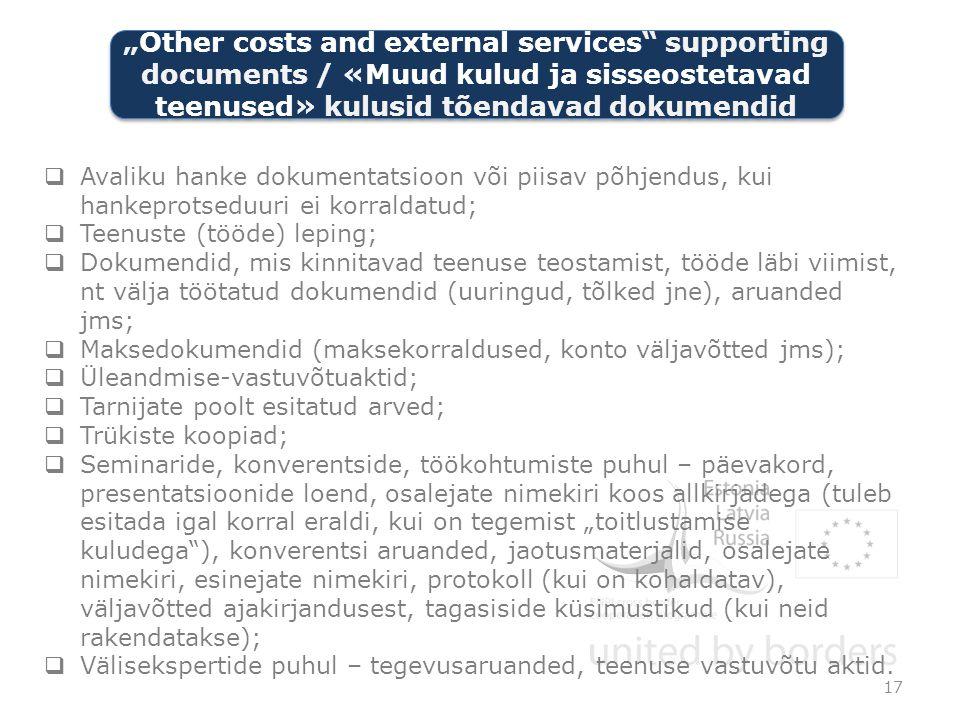 """ Avaliku hanke dokumentatsioon või piisav põhjendus, kui hankeprotseduuri ei korraldatud;  Teenuste (tööde) leping;  Dokumendid, mis kinnitavad teenuse teostamist, tööde läbi viimist, nt välja töötatud dokumendid (uuringud, tõlked jne), aruanded jms;  Maksedokumendid (maksekorraldused, konto väljavõtted jms);  Üleandmise-vastuvõtuaktid;  Tarnijate poolt esitatud arved;  Trükiste koopiad;  Seminaride, konverentside, töökohtumiste puhul – päevakord, presentatsioonide loend, osalejate nimekiri koos allkirjadega (tuleb esitada igal korral eraldi, kui on tegemist """"toitlustamise kuludega ), konverentsi aruanded, jaotusmaterjalid, osalejate nimekiri, esinejate nimekiri, protokoll (kui on kohaldatav), väljavõtted ajakirjandusest, tagasiside küsimustikud (kui neid rakendatakse);  Välisekspertide puhul – tegevusaruanded, teenuse vastuvõtu aktid."""
