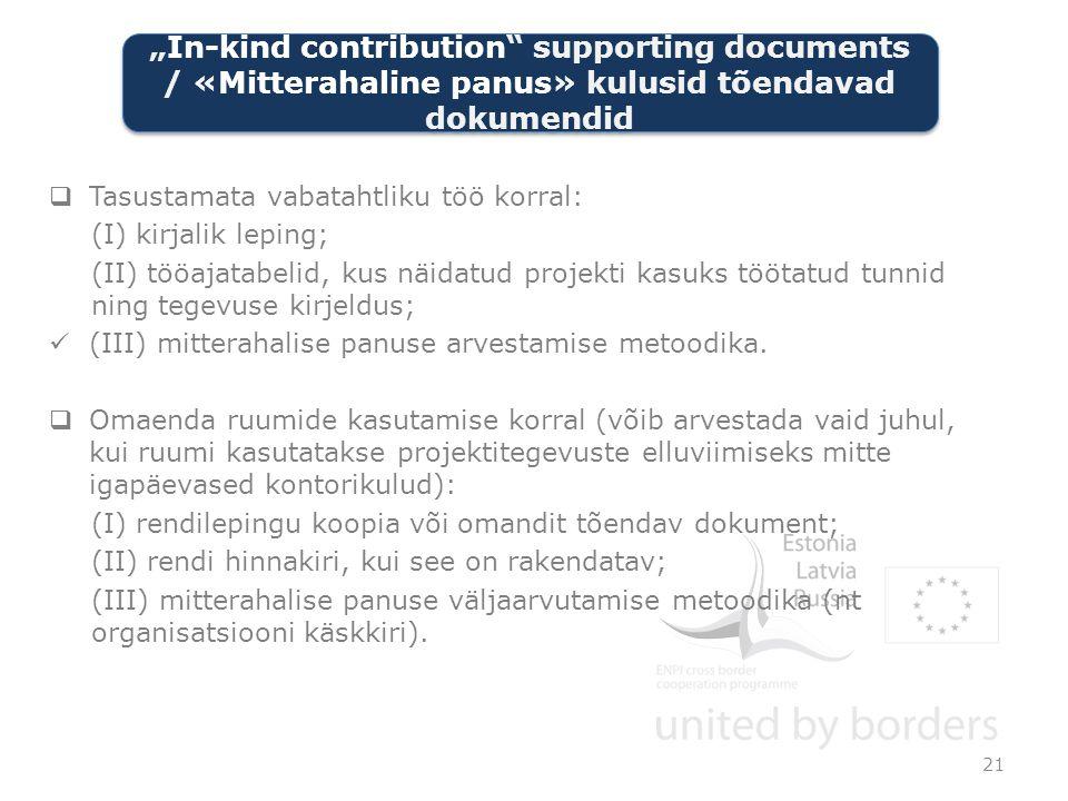  Tasustamata vabatahtliku töö korral: (I) kirjalik leping; (II) tööajatabelid, kus näidatud projekti kasuks töötatud tunnid ning tegevuse kirjeldus; (III) mitterahalise panuse arvestamise metoodika.