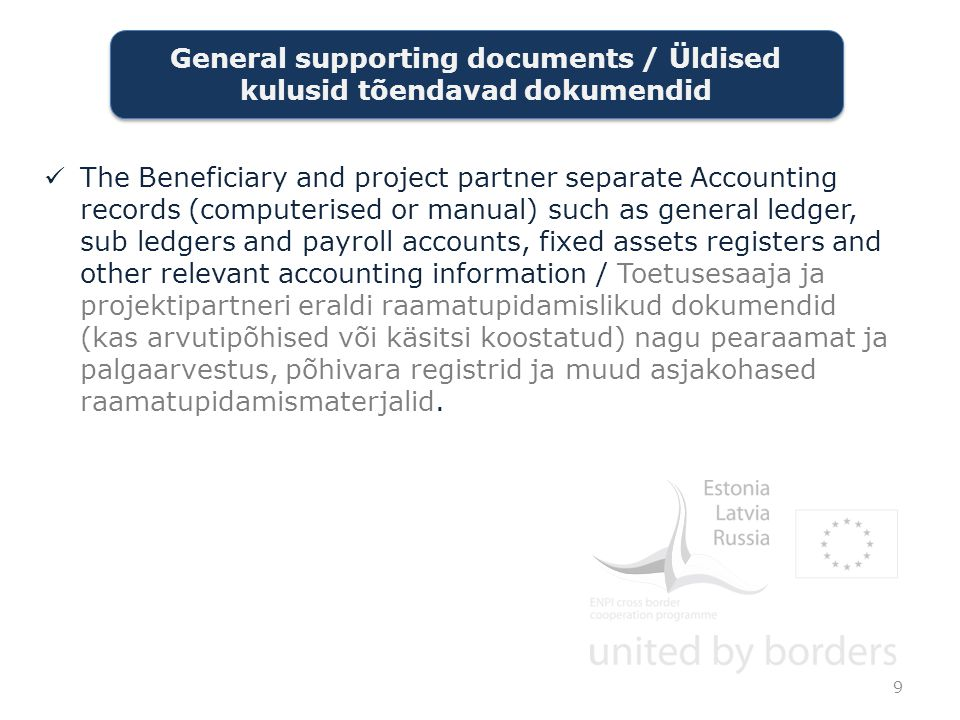 The Beneficiary and project partner separate Accounting records (computerised or manual) such as general ledger, sub ledgers and payroll accounts, fixed assets registers and other relevant accounting information / Toetusesaaja ja projektipartneri eraldi raamatupidamislikud dokumendid (kas arvutipõhised või käsitsi koostatud) nagu pearaamat ja palgaarvestus, põhivara registrid ja muud asjakohased raamatupidamismaterjalid.