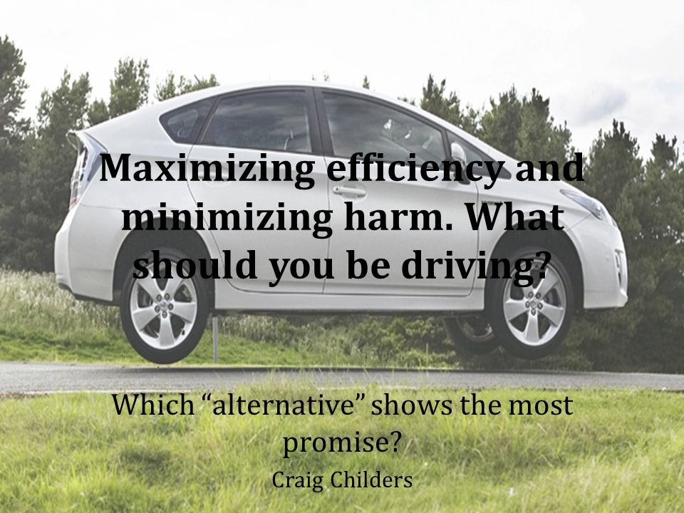 Maximizing efficiency and minimizing harm. What should you be driving.