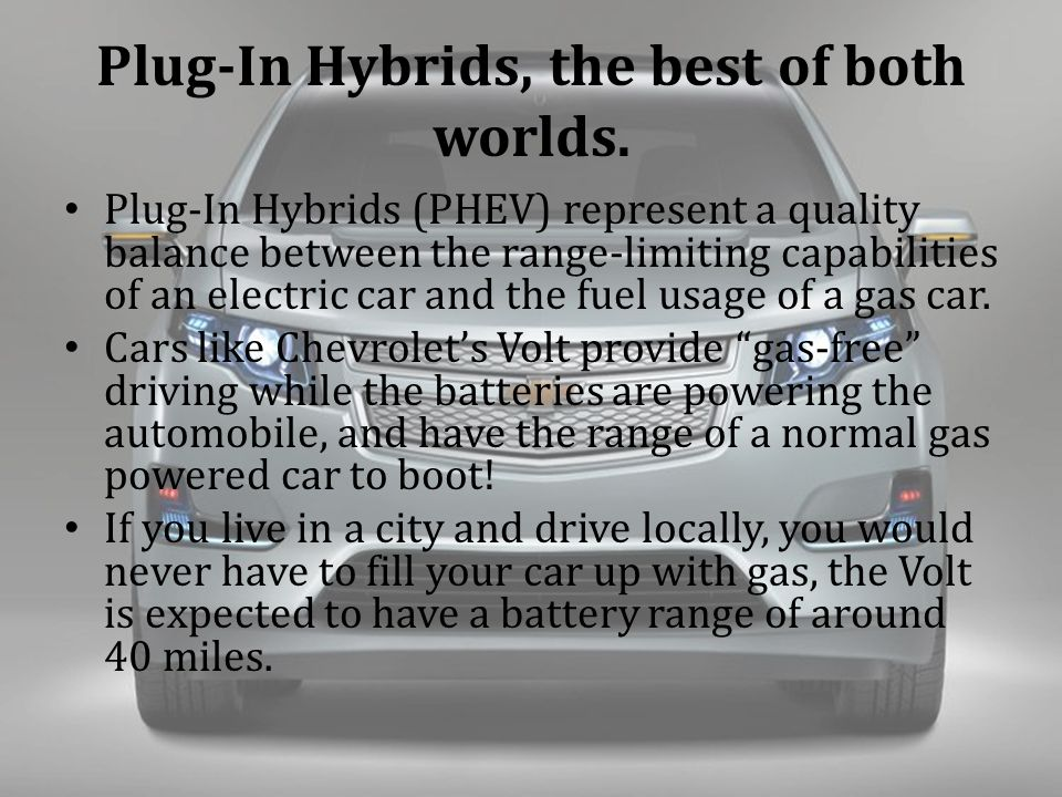 Plug-In Hybrids, the best of both worlds.