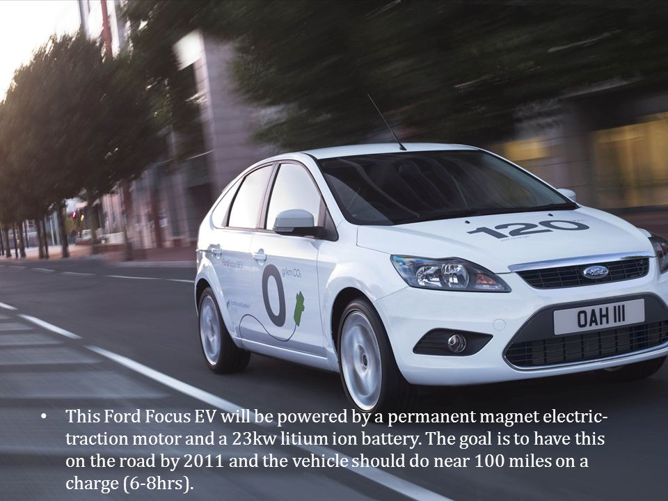 This Ford Focus EV will be powered by a permanent magnet electric- traction motor and a 23kw litium ion battery.
