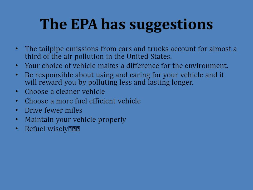 The EPA has suggestions The tailpipe emissions from cars and trucks account for almost a third of the air pollution in the United States.