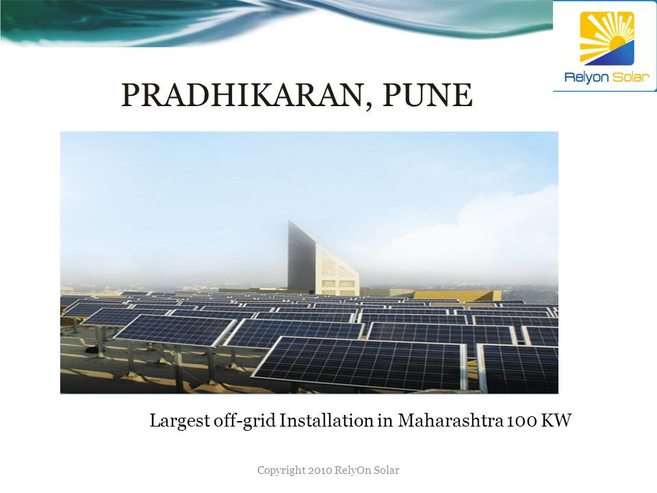 PRADHIKARAN, PUNE Copyright 2010 RelyOn Solar Largest off-grid Installation in Maharashtra 100 KW