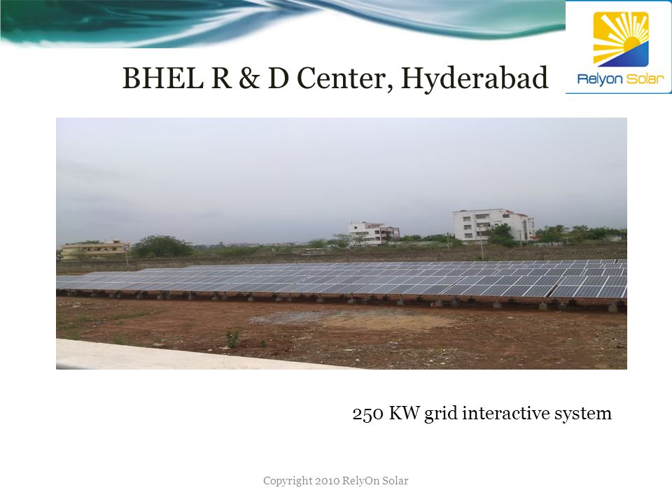 BHEL R & D Center, Hyderabad Copyright 2010 RelyOn Solar 250 KW grid interactive system