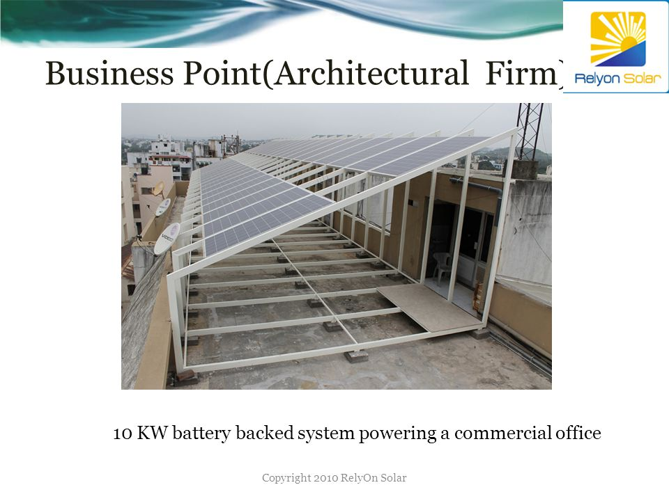 Business Point(Architectural Firm) Copyright 2010 RelyOn Solar 10 KW battery backed system powering a commercial office