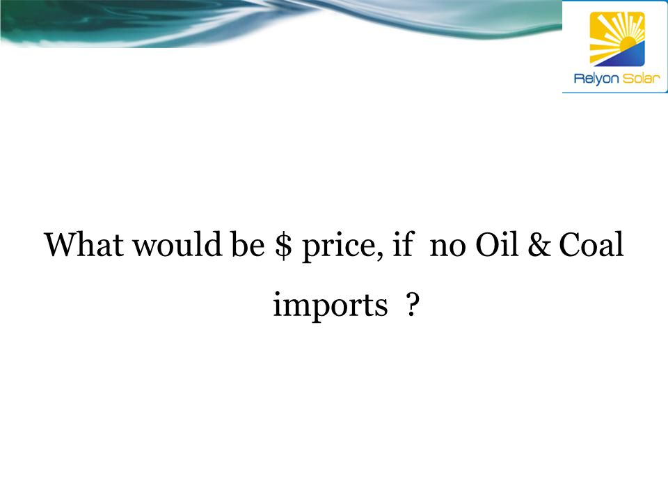 What would be $ price, if no Oil & Coal imports